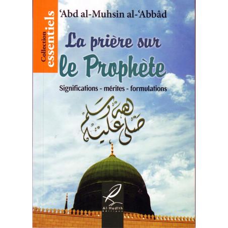 La prière sur le prophète : Signification-mérites-formulations - Par 'Abd Al-Muhsin Al-'Abbâd – Collection essentiels