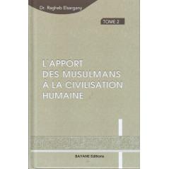 L'apport des musulmans à la civilisation humaine- Tome 2- Ragheb Elsergany