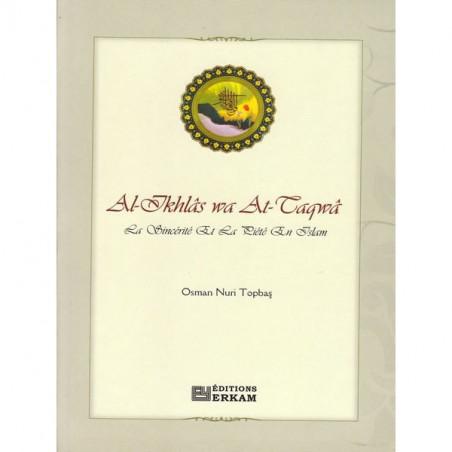 Al-Ikhlâs Wa At-Taqwâ La sincérité et la piété en Islam de Osman Nûri Topbaş
