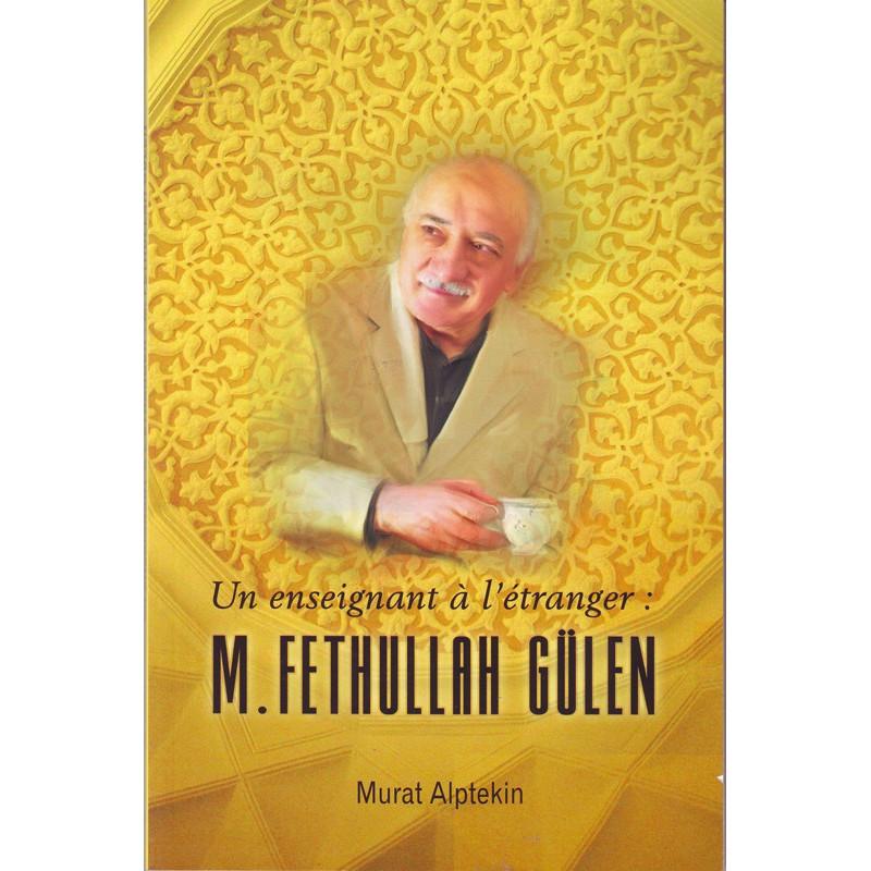 Un enseignant à l'étranger : M. Fethullah Gulen par Murat Alptekin