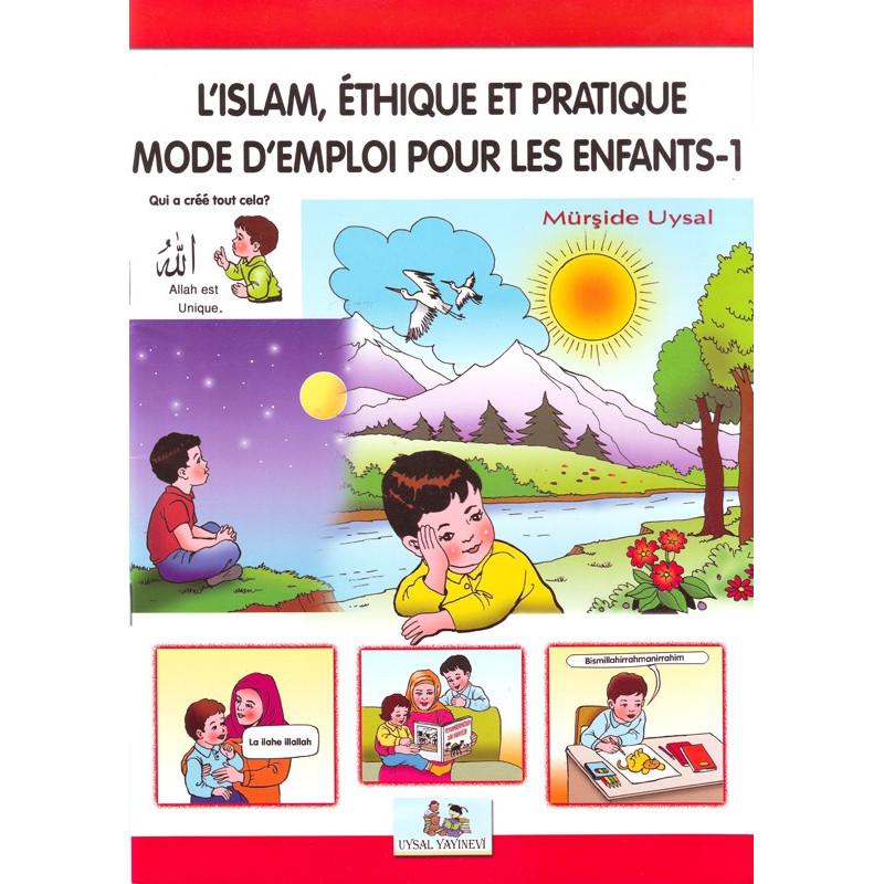 L'islam, Éthique et pratique - Mode d'emploi pour les enfants-1, par mürşide uysal