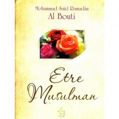 Etre Musulman par Mohammad Saïd Ramadân Al Bouti