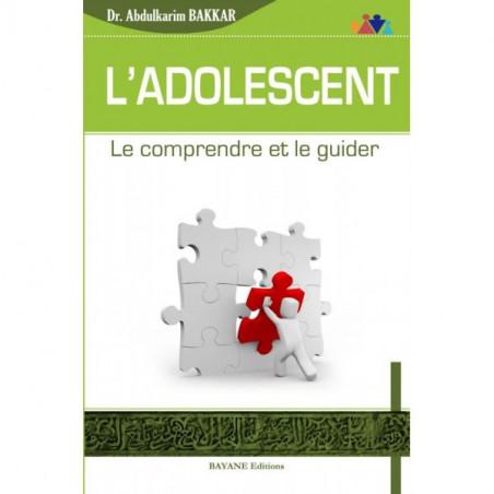 L'adolescent - Le comprendre et le guider - Abdulkarim Bakkar