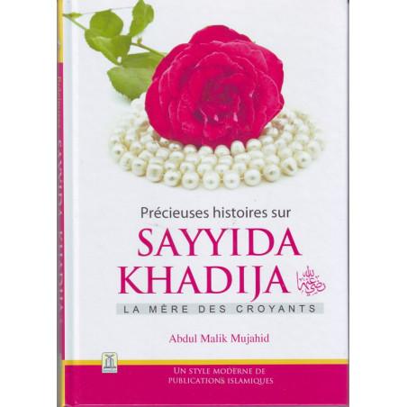Précieuses histoires sur Sayyida KHADIJA (radiya Allahu 'anha) la mère des croyants, par Abdul Malik Mujahid