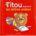 Titou apprend les lettres arabes: l'apprentissage de l'arabe pour votre enfant