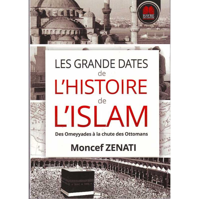 Les grandes dates de l'Histoire de l'Islam – Des Omeyyades à la chute des Ottomans par Moncef Zenati, Havre de savoir