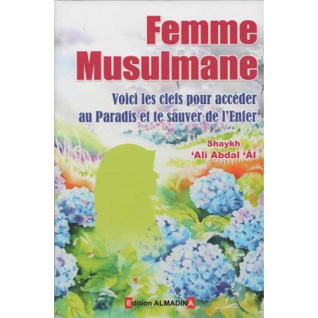 Femme Musulmane voici les Clés pour Accéder au Paradis et te sauver de l'Enfer