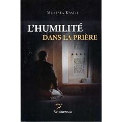 L'humilité dans la prière, par Mustafa Kastit