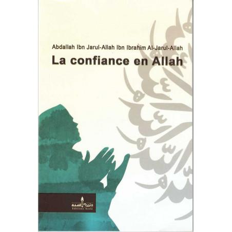La confiance en ALLAH, et l'influence qu'elle exerce sur la vie du musulman, par Abdallah Ibn Ibrahim AL-Jarul-Allah