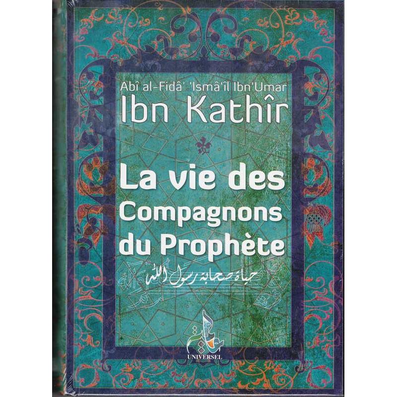 La vie des Compagnons du Prophète (SWS) Ibn Kathîr