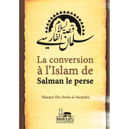 La conversion à l'Islam de Salman le perse (Salmân Al-Fârisî) Une publication Dâr Makkah Al-Mukarrama