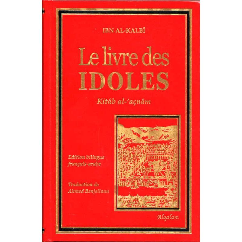 Le livre des IDOLES (Kitâb al-'açnâm) de Ibn Al-Kalbî, Edition bilingue (Français-Arabe)
