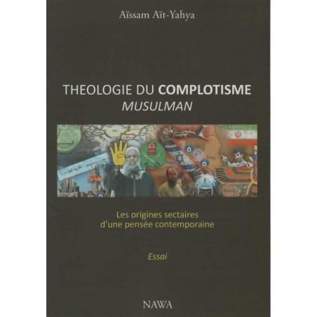 Théologie du complotisme musulman : Les origines sectaires d'une pensée contemporaine (Essai), de Aïssam Aït-Yahya, Edition Nawa