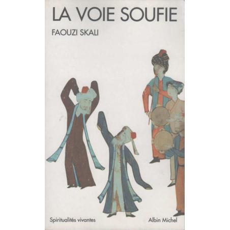 La Voie soufie, de Faouzi Skali, collection Spiritualités vivantes, Edition Albin Michel (Poche)