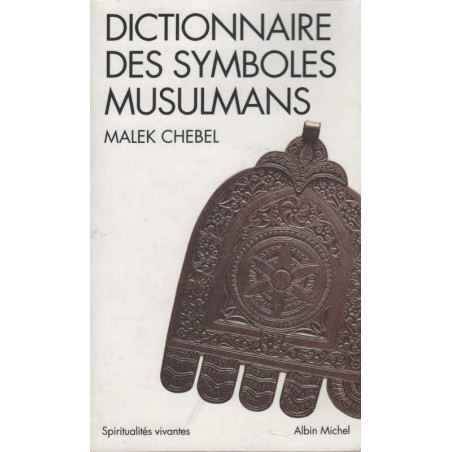 Dictionnaire des symboles musulmans, de Malek Chebel, Edition Albin Michel (Poche)