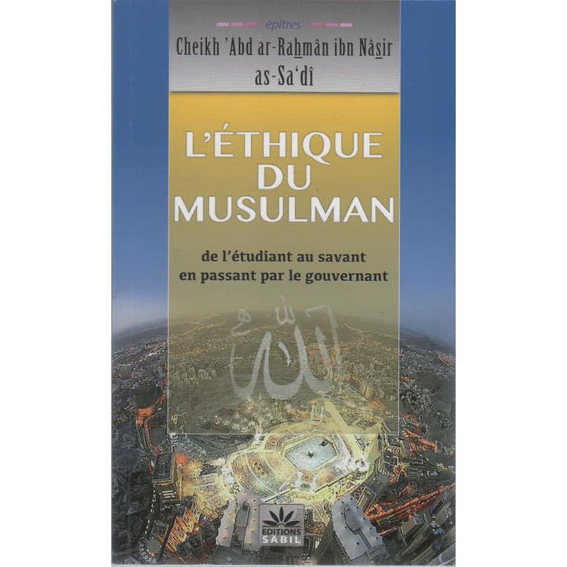 L'éthique du musulman «de l'étudiant au savant en passant par le gouvernement», de Cheikh 'Abd ar-Rahmân ibn Nâsir as-Sa'dî