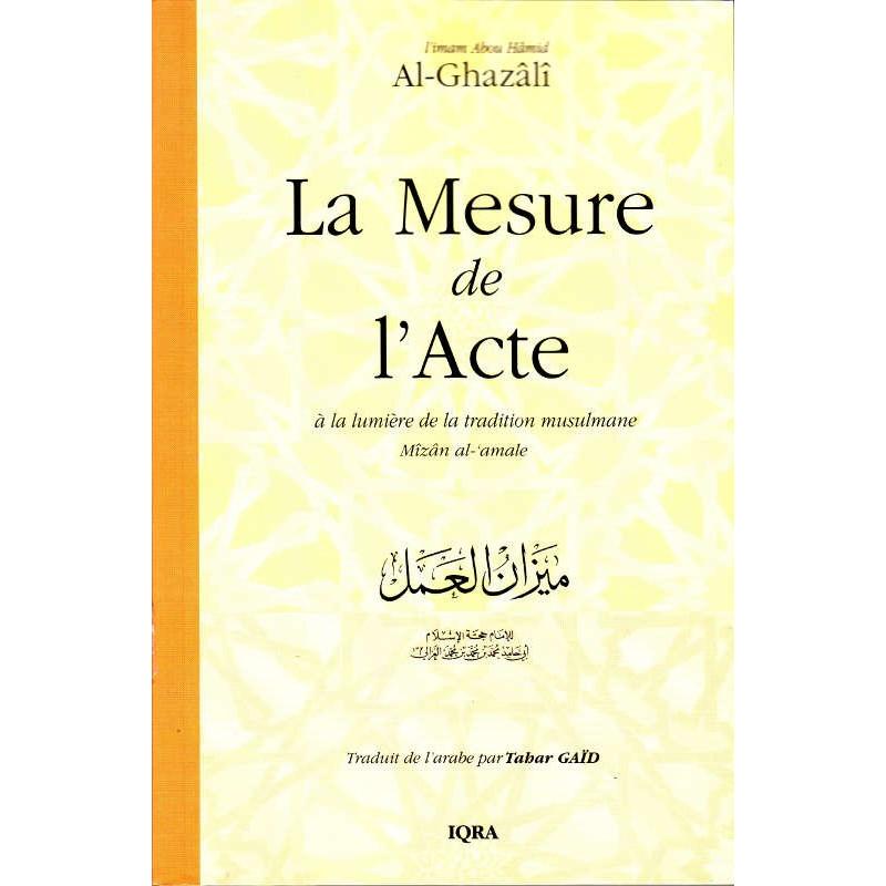 La Mesure de l'acte à la lumière de la tradition musulmane, de l'imam Abou Hâmid Al-Ghazâlî