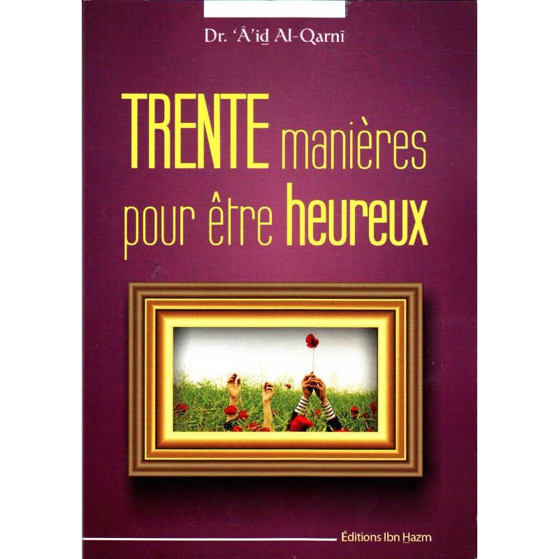 Trente manières pour être heureux, de Dr. 'Â'id Al-Qarnî