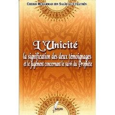 L'Unicité -La Signification des deux témoignages et le jugement concernant le suivi du Prophète, de Al Uthaymîn
