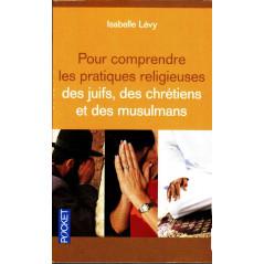 Pour comprendre les pratiques religieuses des juifs, des chrétiens et des musulmans, de Isabelle Lévy