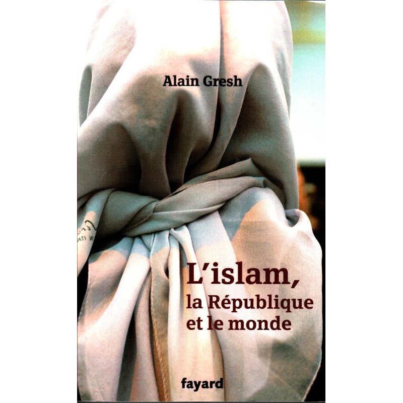 L'Islam, la république et le monde, de Alain Gresh