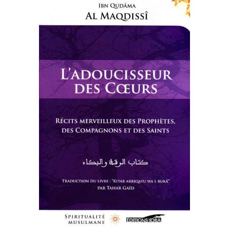 L'Adoucisseur des Cœurs - Récits merveilleux des Prophètes, des Compagnons et des Saints, de Ibn Qudâma al Maqdissî