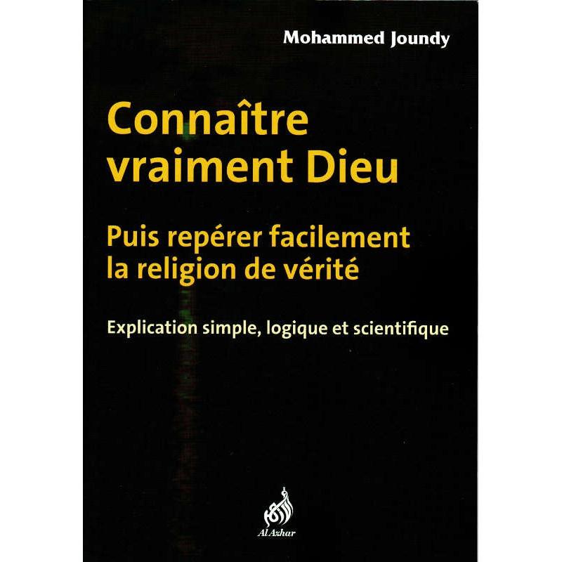 Connaître vraiment Dieu, Explication simple, logique et scientifique de Mohammed Joundy