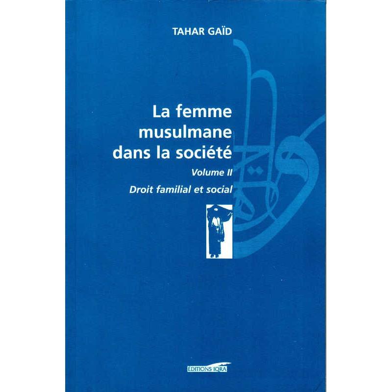La femme musulmane dans la société Volume 2 - Droit familial et social (Tahar Gaïd)
