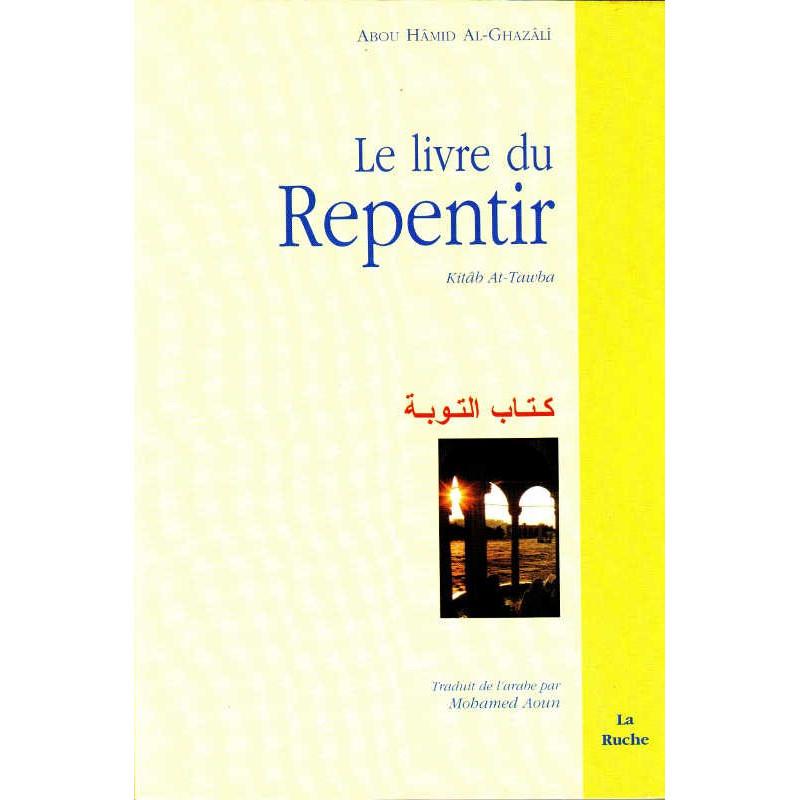 Le livre du repentir (kitâb AtèTawba) d'Abou Hâmid Al-Ghazâlî (la  Ruche)