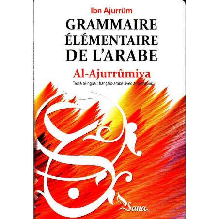 Grammaire Élémentaire de L'Arabe - Al-Ajroumiya - Al-Ajurrûmiya - (Ibn Ajurrüm) Texte bilingue : français-arabe avec annotations