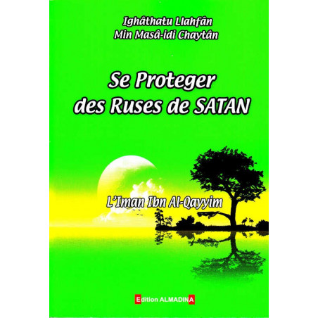 Se proteger des ruses de satan de L'Imam Ibn Al-Qayyim Al-Jawziyya- ighâthatu al-lahfân fî masâ'id as-shaytân
