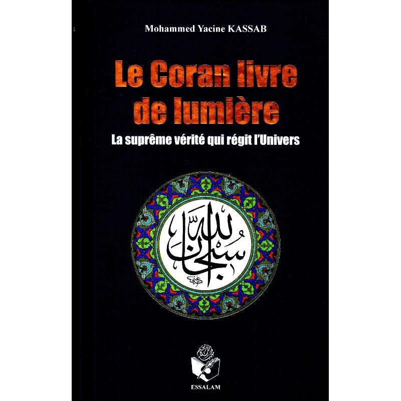 Le Coran livre de lumière - La suprême vérité qui régit l'Univers, de Mohammed Yacine Kassab
