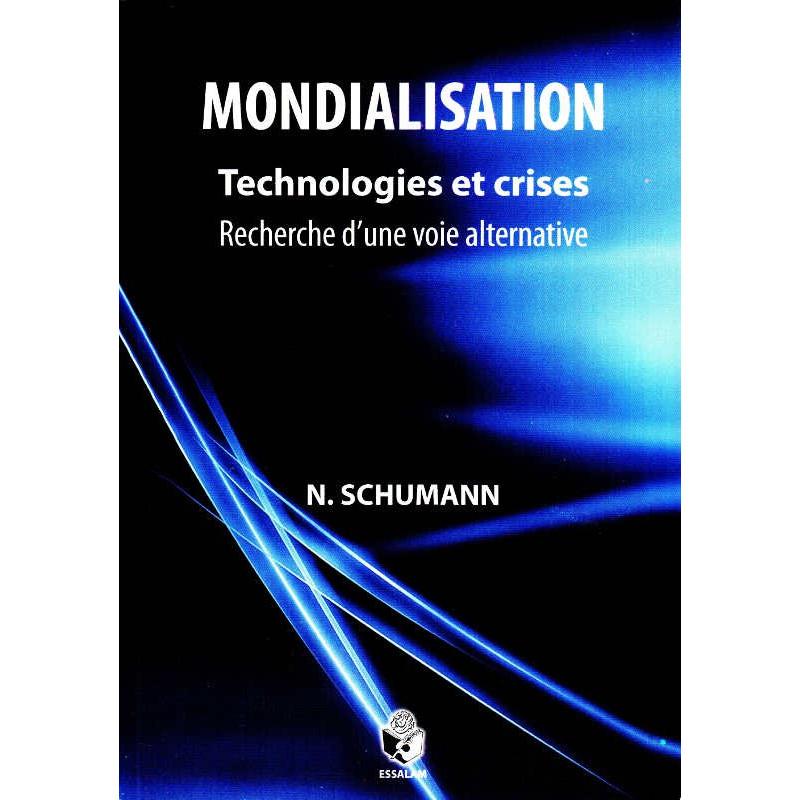 Mondialisation : Technologies et crises, recherche d'une voie alternative, de Naïmé Schumann