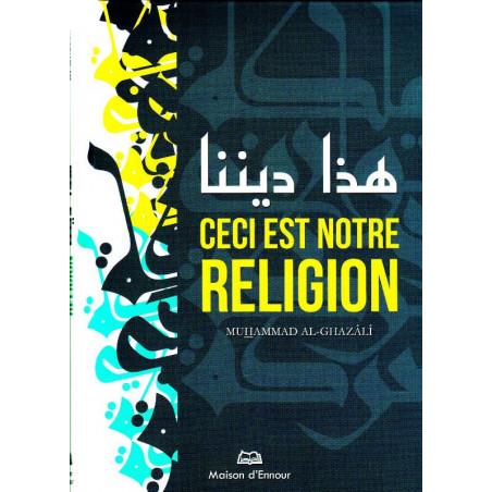 Ceci est notre religion, de Muhammad Al-Ghazâlî