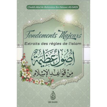 Fondements Majeurs Extraits des règles de l'Islam ( أصول عظيمة ), de Ch. Abd Ar-Rahmâne Ibn Nâsser As-Sa'di, Bilingue (FR-AR)
