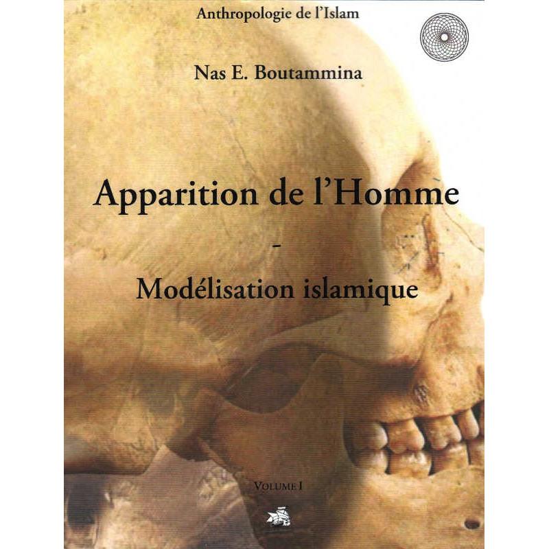 Apparition de l'Homme - Modélisation islamique (Volume 1), de Nas E. Boutammina