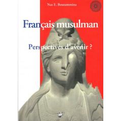 Français musulman - Perspectives d'avenir ?, de Nas E. Boutammina