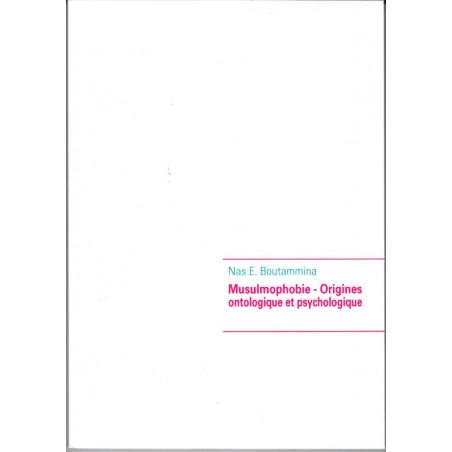 Musulmophobie - Origines ontologique et psychologique , de Nas E. Boutammina