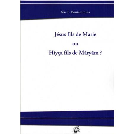 Jésus fils de Marie ou Hiyça fils de Maryam ?, de Nas E. Boutammina