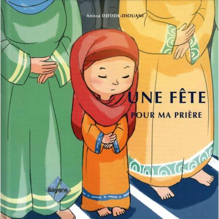 UNE FETE POUR MA PRIÈRE, de Anissa Djedjik-Diouani (Pour fille de 6 à 9 ans), Série Pilier de l'islam pour enfant