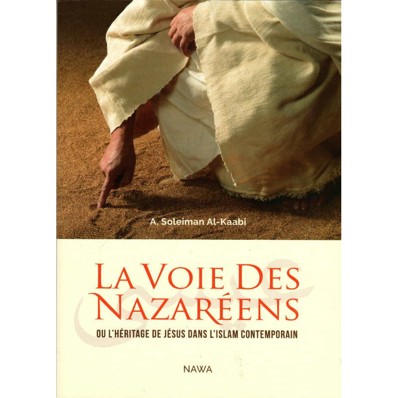 La Voie Des Nazaréens- Ou l'héritage de Jésus dans l'Islam contemporain, de A. Soleiman Al-Kaabi, Èdition augmentée
