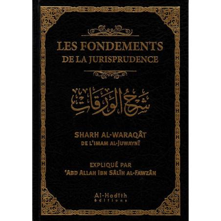 Les Fondements De La Jurisprudence - Sharh Al-Waraqât De L'Imam Al-Juwaynî, Expliqué par Al-Fawzân