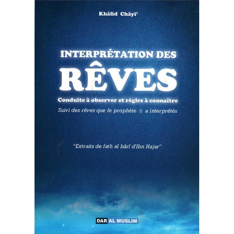 Interprétation des Rêves par khâlid Châyi' - Conduite à observer et règles à connaître -