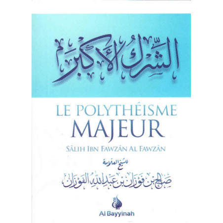 Le polythéisme majeur (a-chîrk al-'akbâr)