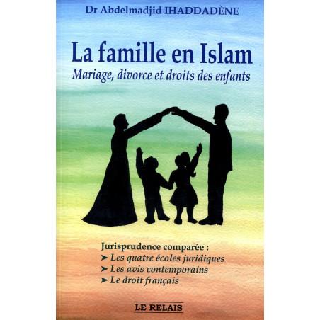 La famille en Islam - Mariage,divorse et droits des enfants d'après Abdelmadjid Ihaddadène