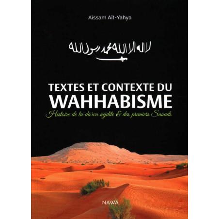 TEXTES ET CONTEXTE DU WAHHABISME: Histoire de la da'wa nejdite & des premiers Saouds, de Aïssam Aït-Yahya