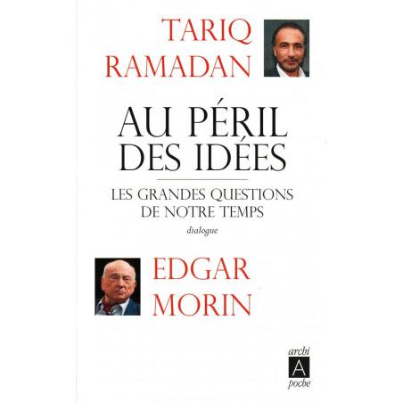 Au péril des idées: les grandes questions de notre temps – Dialogue Edgar Morin et Tariq Ramadan, Éditions Archipoche