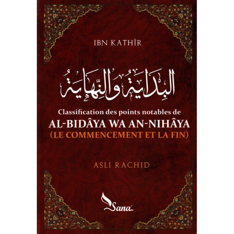 Classification des points notables de AL-Bidâya wa An-Nihâya (Le commencement et la fin) de Ibn Kathîr, par Asli Rachid