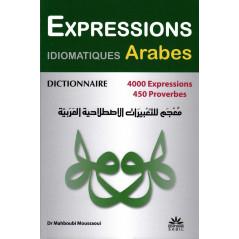 Dictionnaire Expressions Idiomatiques Arabes: 4000 expressions, 450 Proverbes, de Dr Mahboubi Moussaoui