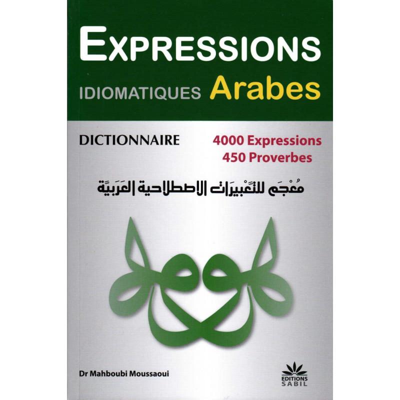 Dictionnaire Expressions Idiomatiques Arabes: 4000 expressions, 455 Proverbes, de Dr Mahboubi Moussaoui